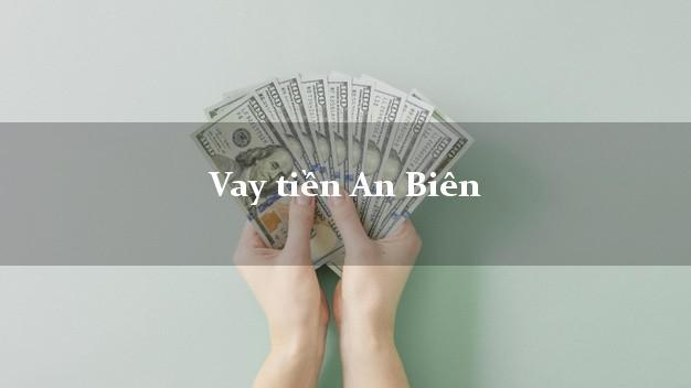 Vay tiền An Biên Kiên Giang bằng CMND Online 0% Lãi Suất