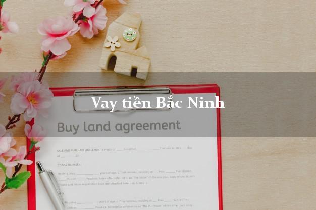 Vay tiền Bắc Ninh bằng CMND Online 0% Lãi Suất