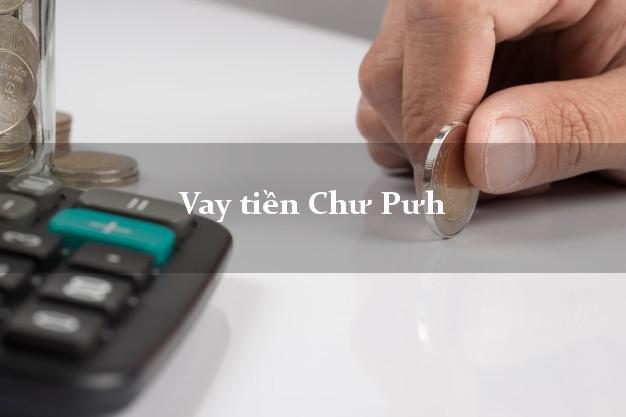 Vay tiền Chư Pưh Gia Lai bằng CMND Online 0% Lãi Suất