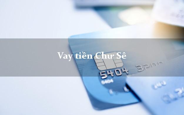 Vay tiền Chư Sê Gia Lai bằng CMND Online 0% Lãi Suất