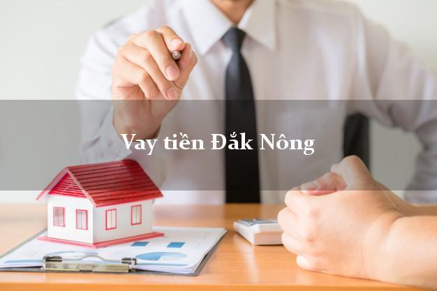 Vay tiền Đắk Nông bằng CMND Online 0% Lãi Suất