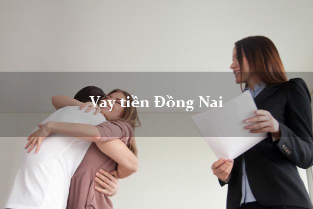 Vay tiền Đồng Nai bằng CMND Online 0% Lãi Suất