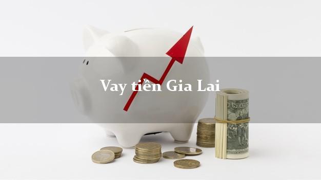 Vay tiền Gia Lai bằng CMND Online 0% Lãi Suất