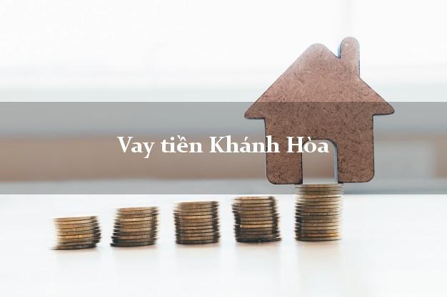 Vay tiền Khánh Hòa bằng CMND Online 0% Lãi Suất