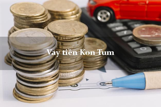 Vay tiền Kon Tum bằng CMND Online 0% Lãi Suất