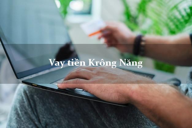 Vay tiền Krông Năng Đắk Lắk bằng CMND Online 0% Lãi Suất