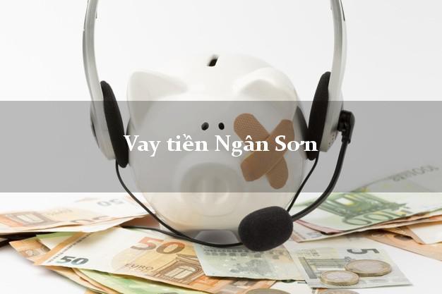 Vay tiền Ngân Sơn Bắc Kạn bằng CMND Online 0% Lãi Suất