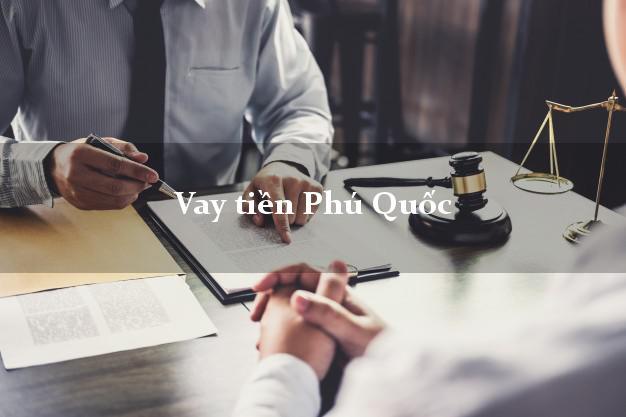Vay tiền Phú Quốc Kiên Giang bằng CMND Online 0% Lãi Suất