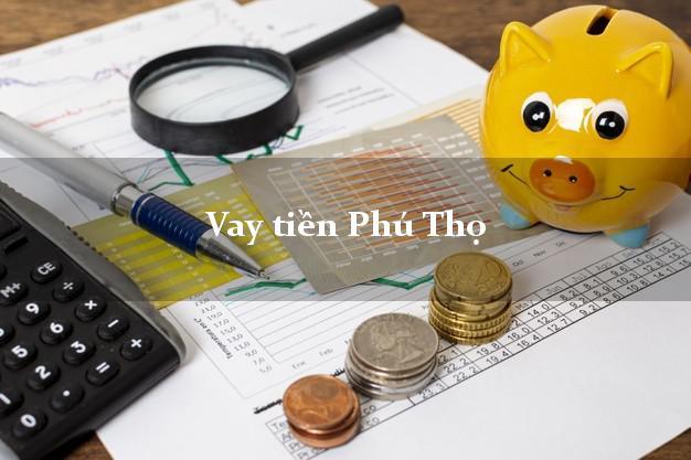 Vay tiền Phú Thọ bằng CMND Online 0% Lãi Suất