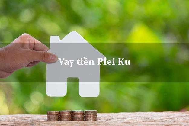 Vay tiền Plei Ku Gia Lai bằng CMND Online 0% Lãi Suất