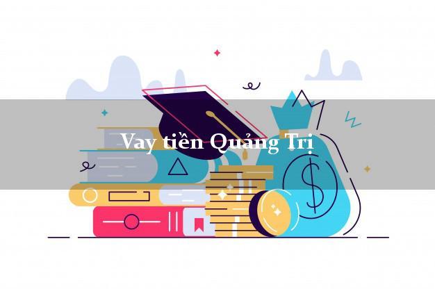 Vay tiền Quảng Trị bằng CMND Online 0% Lãi Suất