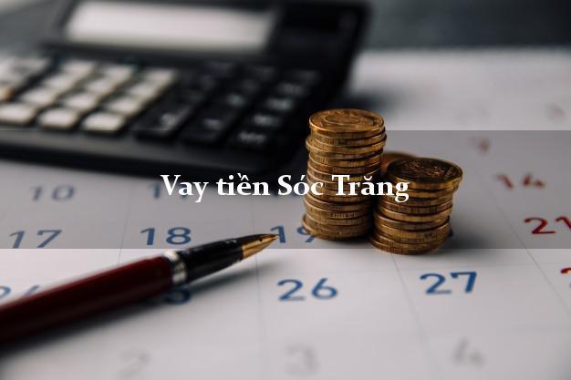 Vay tiền Sóc Trăng bằng CMND Online 0% Lãi Suất