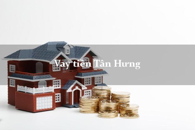 Vay tiền Tân Hưng Long An bằng CMND Online 0% Lãi Suất