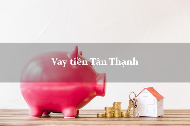 Vay tiền Tân Thạnh Long An bằng CMND Online 0% Lãi Suất