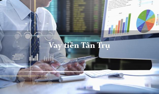 Vay tiền Tân Trụ Long An bằng CMND Online 0% Lãi Suất