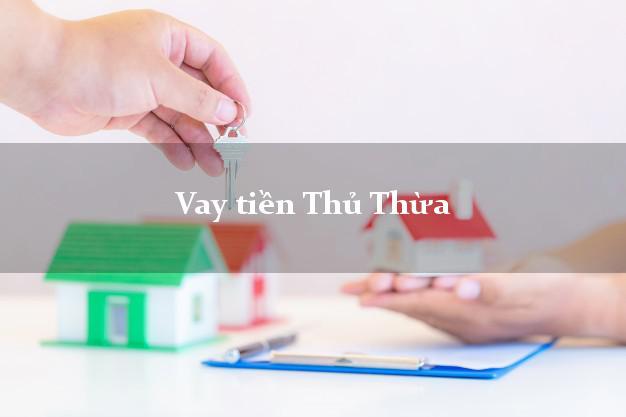 Vay tiền Thủ Thừa Long An bằng CMND Online 0% Lãi Suất
