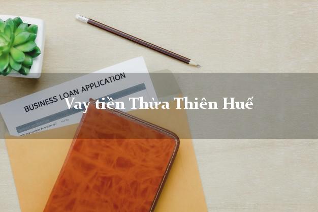 Vay tiền Thừa Thiên Huế bằng CMND Online 0% Lãi Suất