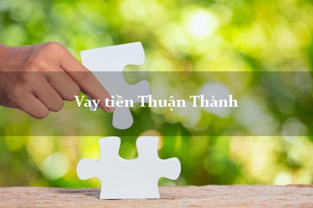 Vay tiền Thuận Thành Bắc Ninh bằng CMND Online 0% Lãi Suất