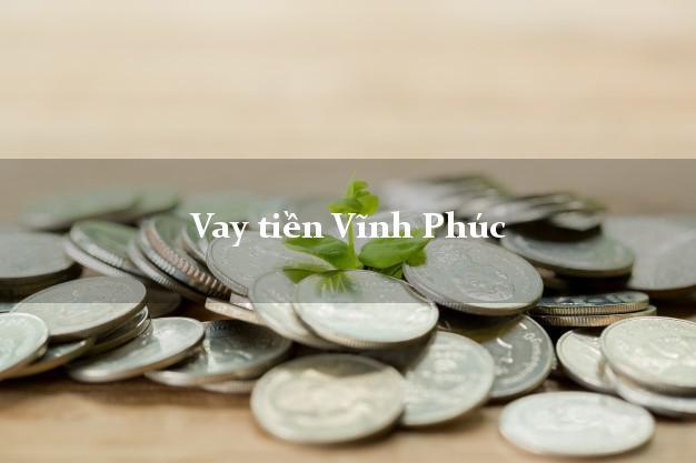 Vay tiền Vĩnh Phúc bằng CMND Online 0% Lãi Suất