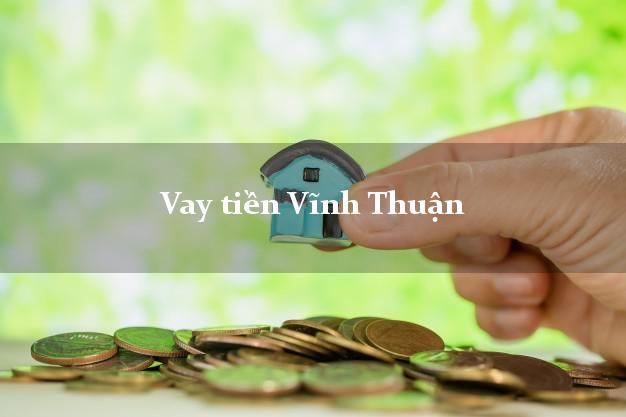 Vay tiền Vĩnh Thuận Kiên Giang bằng CMND Online 0% Lãi Suất