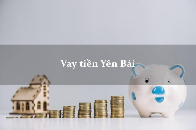 Vay tiền Yên Bái bằng CMND Online 0% Lãi Suất