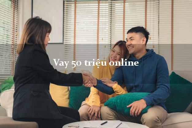 Vay 50 triệu online không cần gặp mặt