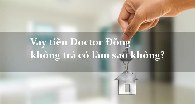 Vay tiền Doctor Đồng không trả có làm sao không?