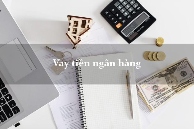 Vay tiền ngân hàng