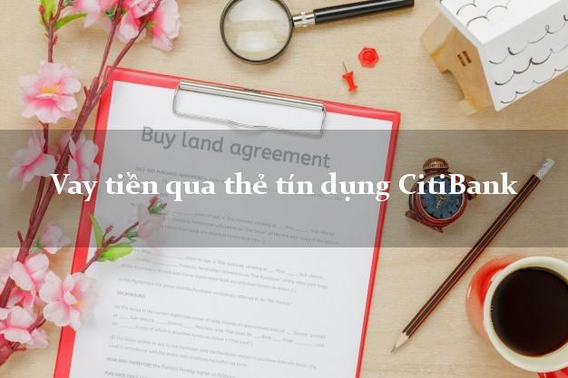 Vay tiền qua thẻ tín dụng CitiBank 2021