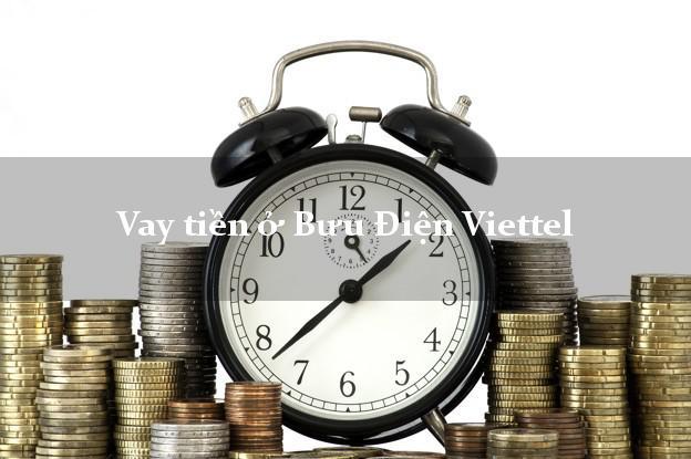 Vay tiền ở Bưu Điện Viettel