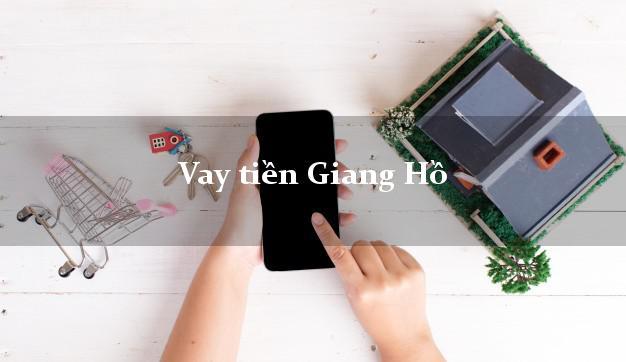 Vay tiền Giang Hồ có ngay trong ngày