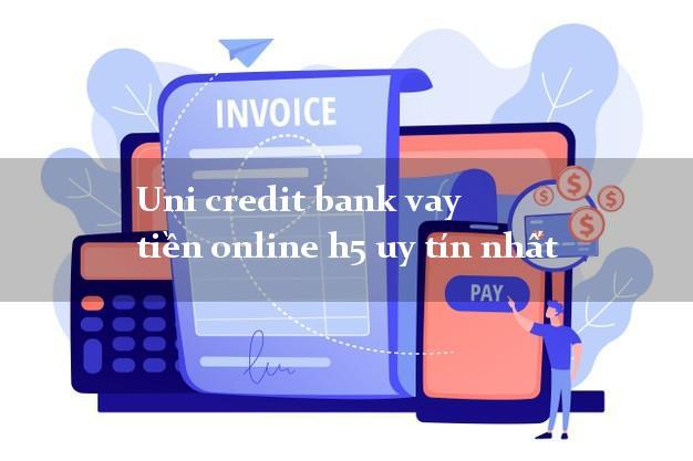 Uni credit bank vay tiền online h5 uy tín nhất