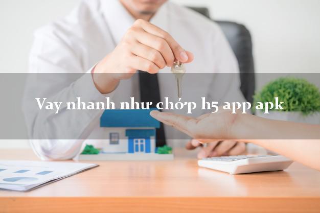 Vay nhanh như chớp h5 app apk