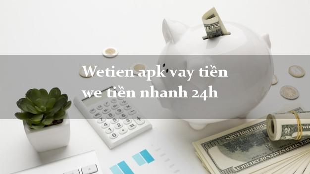 Wetien apk vay tiền we tiền nhanh 24h
