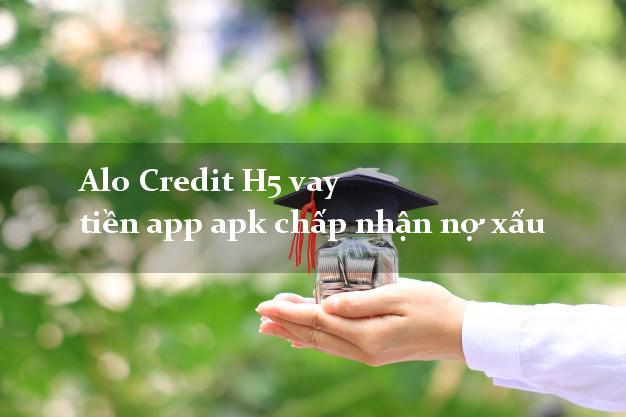 Alo Credit H5 vay tiền app apk chấp nhận nợ xấu