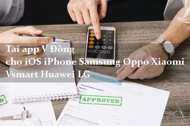 Tài app V Đồng cho iOS iPhone Samsung Oppo Xiaomi Vsmart Huawei LG