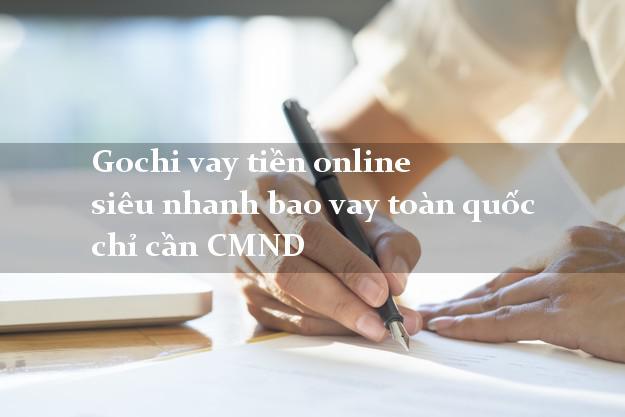 Gochi vay tiền online siêu nhanh bao vay toàn quốc chỉ cần CMND