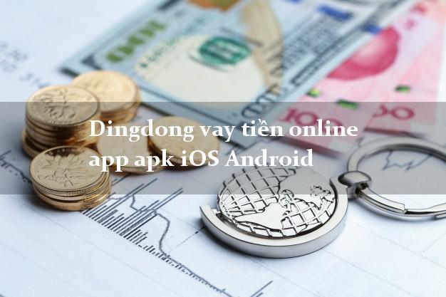 Dingdong vay tiền online app apk iOS Android cấp tốc 24 giờ