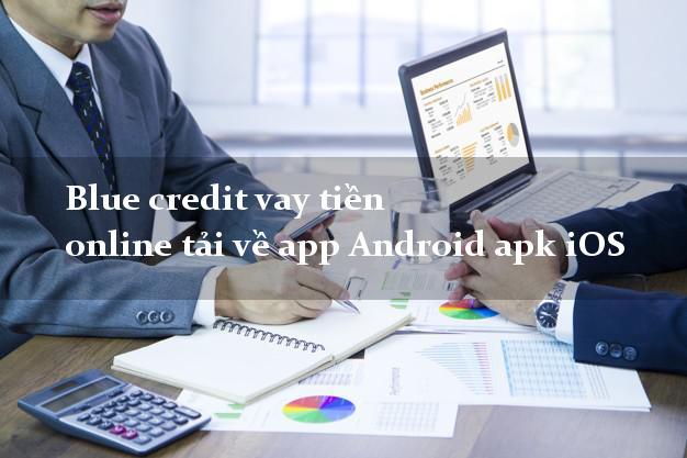 Blue credit vay tiền online tải về app Android apk iOS tại nhà