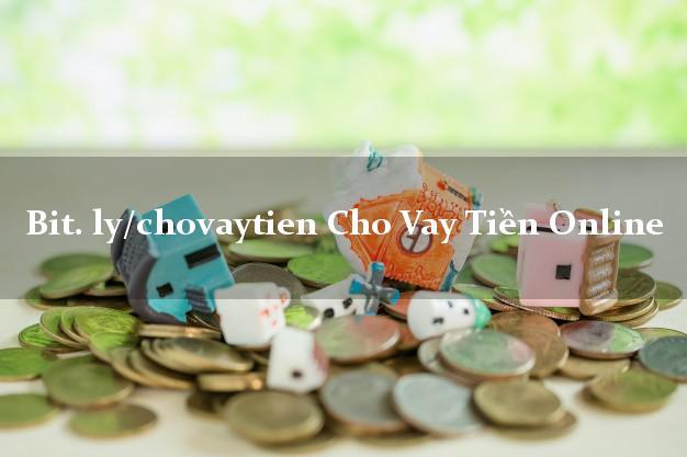 bit. ly/chovaytien Cho Vay Tiền Online uy tín đơn giản nhất