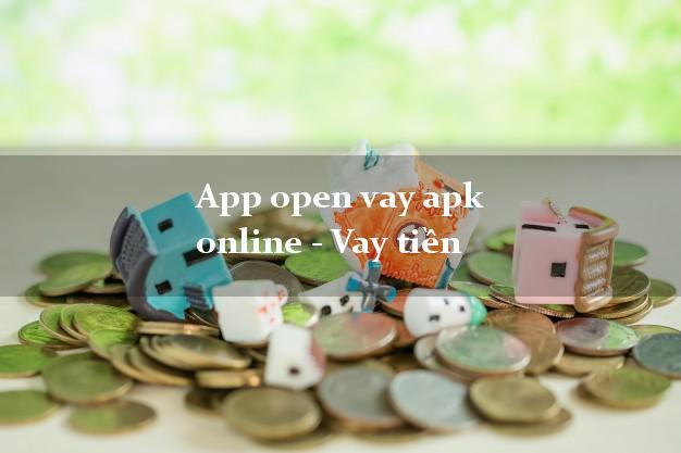 App open vay apk online - Vay tiền nợ xấu vẫn vay được tiền