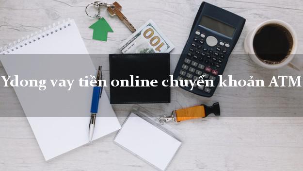 Ydong vay tiền online chuyển khoản ATM không chứng minh thu nhập