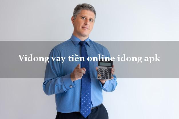 Vidong vay tiền online idong apk lấy liền trong ngày