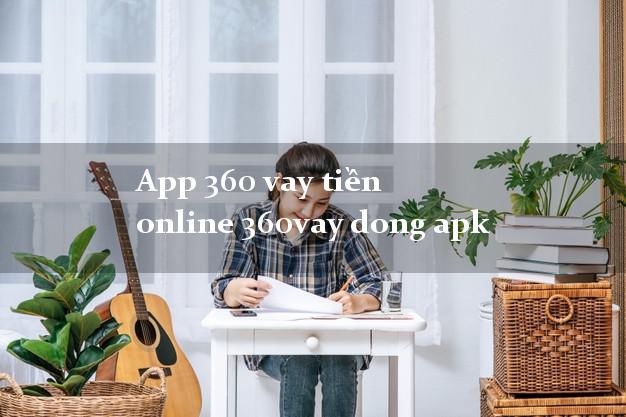 App 360 vay tiền online 360vay dong apk không thế chấp