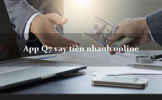App Q7 vay tiền nhanh online uy tín hàng đầu