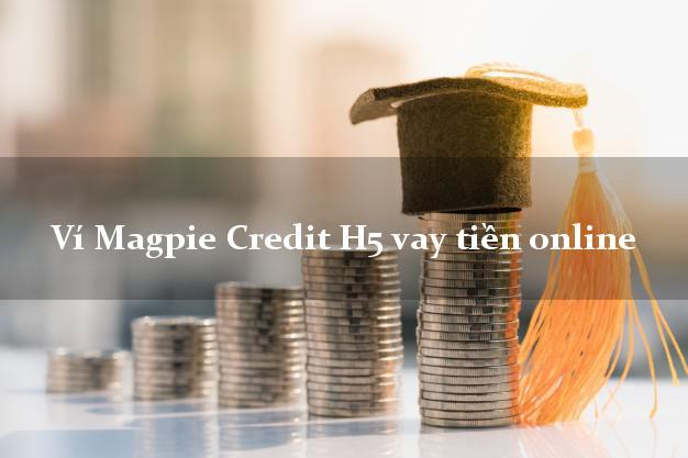 Ví Magpie Credit H5 vay tiền online từ 18 tuổi