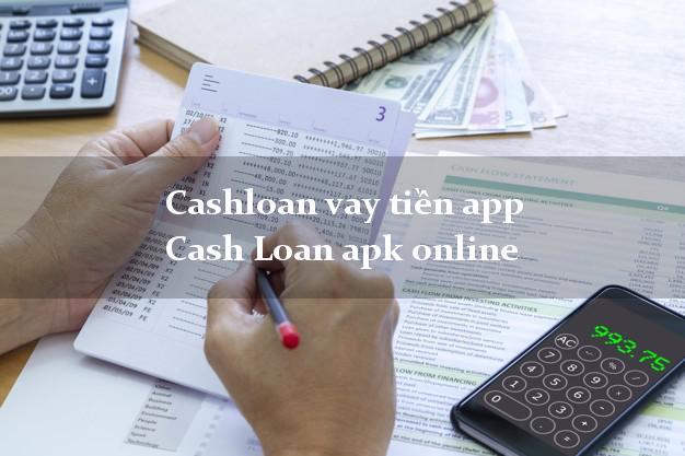 Cashloan vay tiền app Cash Loan apk online lấy liền trong ngày