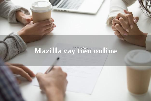 Mazilla vay tiền online uy tín số 1 không lãi suất