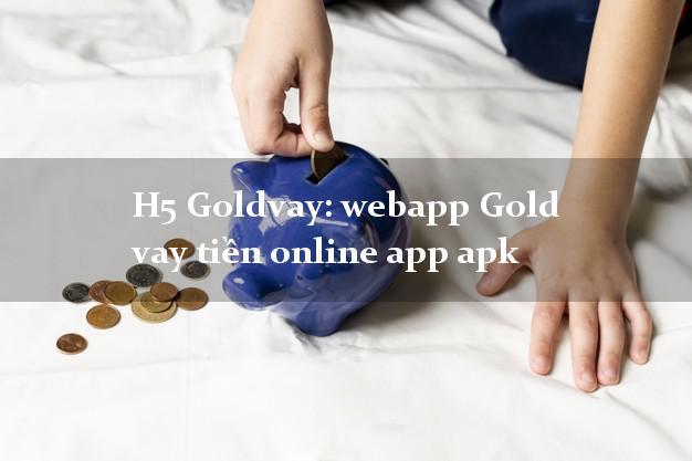 H5 Goldvay: webapp Gold vay tiền online app apk giải ngân ngay apk