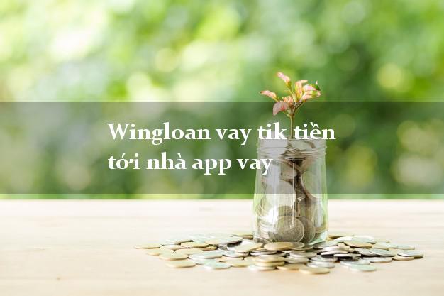 Wingloan vay tik tiền tới nhà app vay duyệt tự động 24h